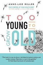 Too Young to Grow Old by Anne-Lise Miller (2016, Paperback)