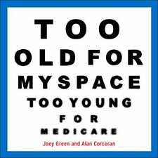Too Old for Myspace, Too Young for Medicare by Joey Green (2008, Paperback)