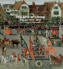 The Arts of Living Europe : 1600-1800 by Hilary Young (2015, Hardcover)