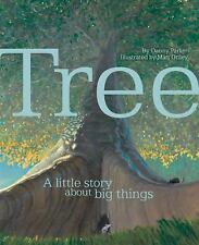 Tree : A Little Story about Big Things by Danny Parker (2015, Picture Book)