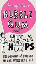 Bubble Gum and Hula Hoops: The Origins of Objects in Our Everyday Lives - Oliver