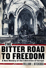 The Bitter Road to Freedom: A New History of the Liberation of Europe, William I