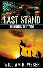 Last Stand : Turning the Tide by William H. Weber (2015, Paperback)