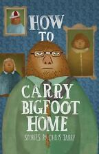 How to Carry Bigfoot Home by Chris Tarry (2015, Paperback)