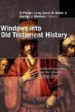 Windows into Old Testament History : Evidence, Argument, and the Crisis Of...