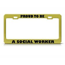 PROUD TO BE A SOCIAL WORKER Metal License Plate Frame