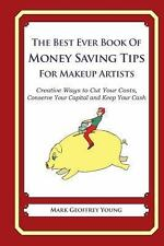The Best Ever Book of Money Saving Tips for Makeup Artists : Creative Ways to...