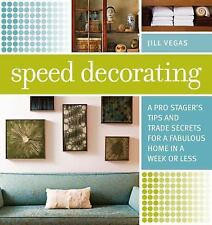Speed Decorating: A Pro Stager's Tips and Trade Secrets for a Fabulous Home in a