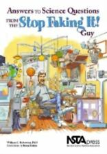 Answers to Science Questions from the Stop Faking It! Guy by William C....