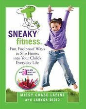 Sneaky Fitness: Fun, Foolproof Ways to Slip Fitness into Your Child's Everyday L