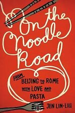 On the Noodle Road: From Beijing to Rome, with Love and Pasta, Lin-Liu, Jen, Acc