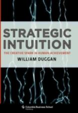 Strategic Intuition: The Creative Spark in Human Achievement (Columbia Business
