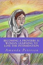 Becoming a Proverbs 31 Woman: Learning to Lose the Intimidation by Amanda...