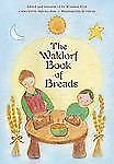 The Waldorf Book of Breads by Post Marsha (2009, Paperback)