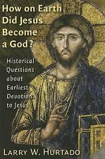 How on Earth Did Jesus Become a God? : Historical Questions about Earliest...