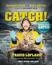 Catch!: Dangerous Tales and Manly Recipes from the Bering Sea