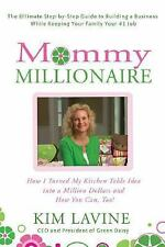 Mommy Millionaire: How I Turned My Kitchen Table Idea into a Million Dollars an
