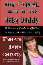 How to Deal with Yo Baby Daddy : A Woman's Guide to Effective Co-Parenting...