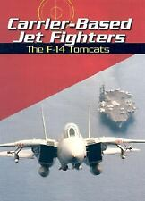 Carrier-Based Jet Fighters: The F-14 Tomcats (War Planes)-ExLibrary
