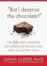 But I Deserve This Chocolate!: The Fifty Most Common Diet-Derailing Ex-ExLibrary