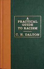 A Practical Guide to Racism by Dalton, C. H.