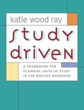 Study Driven : A Framework for Planning Units of Study in the Writing Workshop b