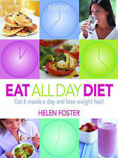 Eat All Day Diet: Eat 6 Meals a Day and Lose Weight Fast, Helen Foster