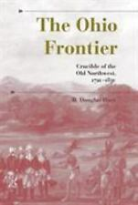 The Ohio Frontier : Crucible of the Old Northwest, 1720-1830 by R. Douglas...