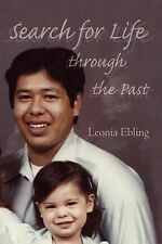 Search for Life Through the Past by Leonia Ebling (2007, Paperback)