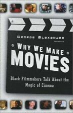 Why We Make Movies : Black Filmmakers Talk about the Magic of Cinema by...