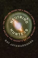 Neutrino Hunters: The Thrilling Chase for a Ghostly Particle to Unlock the Secre