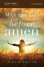 Before Amen Study Guide : The Power of a Simple Prayer by Max Lucado (2014,...