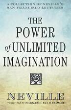 The Power of Unlimited Imagination : A Collection of Neville's Most Dynamic...
