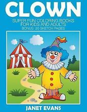 Clowns : Super Fun Coloring Books for Kids and Adults (Bonus: 20 Sketch...