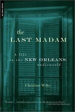 The Last Madam: A Life In The New Orleans Underworld by Wiltz, Chris