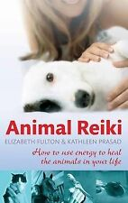 Animal Reiki: How to Use Energy to Heal the Animals in Your Life by Elizabeth...