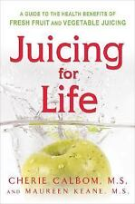 Juicing for Life: A Guide to the Benefits of Fresh Fruit and Vegetable Juicing -