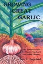 Growing Great Garlic: The Definitive Guide for Organic Gardeners and Small Farme