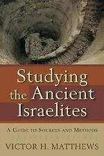 Studying the Ancient Israelites : A Guide to Sources and Methods by Victor H....