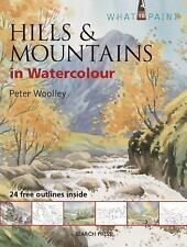 What to Paint Ser.: Hills and Mountains in Watercolour by Peter Woolley...