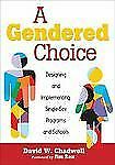 A Gendered Choice : Designing and Implementing Single-Sex Programs and...