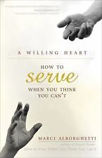 A Willing Heart: How to Serve When You Think You Can't