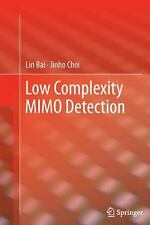 Low Complexity MIMO Detection by Jinho Choi and Lin Bai (2014, Paperback)