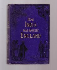 HOW INDIA WAS WON BY ENGLAND under CLIVE & HASTING by Bourchier-Wrey Savile RARE