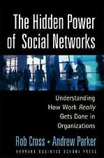The Hidden Power of Social Networks: Understanding How Work Really Gets Done in