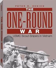 One-Round War : USMC Scout-Snipers in Vietnam by Peter R. Senich Hardcover
