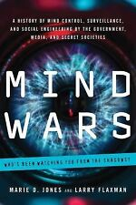 Mind Wars : A History of Mind Control, Surveillance, and Social Engineering...