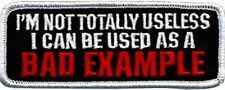 I'M NOT TOTALLY USELESS BAD EXAMPLE Biker Motorcycle MC FUN Vest Patch PAT-0902