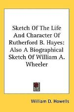 Sketch of the Life and Character of Rutherford B Hayes : Also A Biographical...