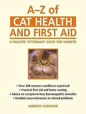 A–Z of Cat Health and First Aid: A Holistic Veterinary Guide for Owners by Gard
